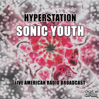 Sonic Youth - Hyperstation (Live)