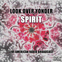 Spirit - Look Over Yonder (Live)