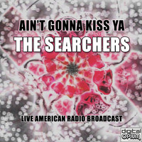 The Searchers - Ain't Gonna Kiss Ya (Live)