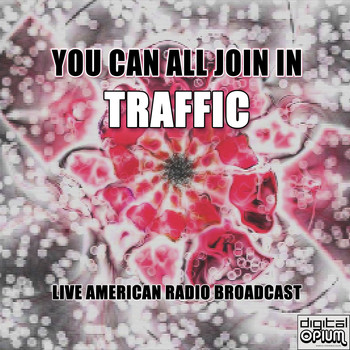 Traffic - You Can All Join In (Live)
