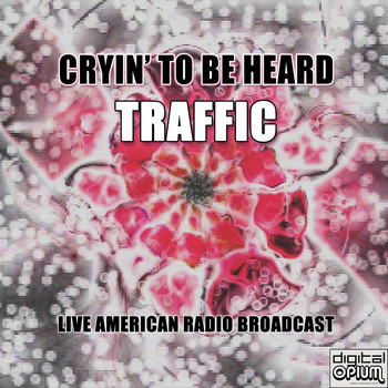 Traffic - Cryin' To Be Heard (Live)