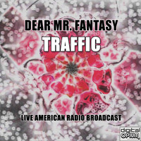 Traffic - Dear Mr. Fantasy (Live)