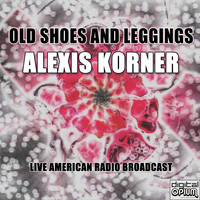 Alexis Korner - Old Shoes And Leggings (Live)