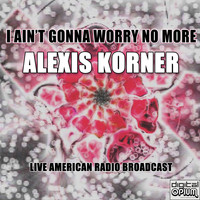 Alexis Korner - I Ain't Gonna Worry No More (Live)