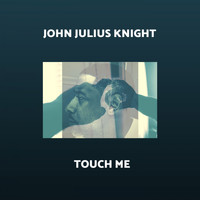 John Julius Knight - Touch Me