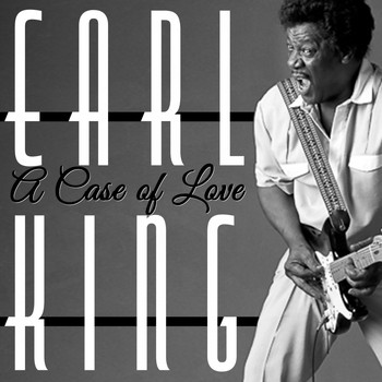 Earl King - A Case of Love