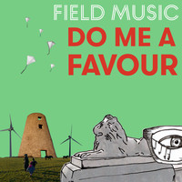Field Music - Do Me A Favour