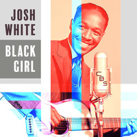 Josh White - Black Girl