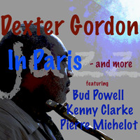 Dexter Gordon - In Paris - And More