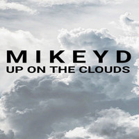 Mikey D - Up On The Clouds (Explicit)