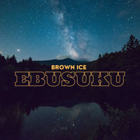 Brown Ice - Ebusuku