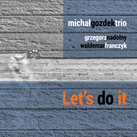 Michał Gozdek Trio - Let's do It