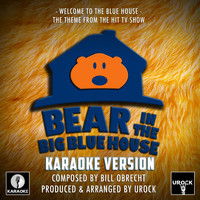 "Urock Karaoke - Welcome To The Blue House (From ""Bear In The Big Blue House"") (Karaoke Version)"