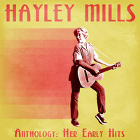 Hayley Mills - Anthology: Her Early Hits (Remastered)