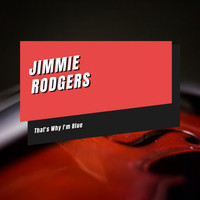 Jimmie Rodgers - That's Why I'm Blue