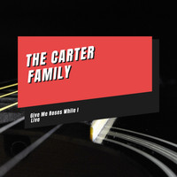 The Carter Family - Give Me Roses While I Live