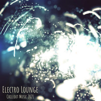 Chillout - Electro Lounge Chillout Music 2021