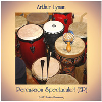 Arthur Lyman - Percussion Spectacular! (EP) (All Tracks Remastered)