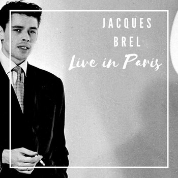 Jacques Brel - Jacques Brel Live in Paris (Live Version)