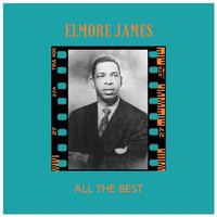 Elmore James - All the Best
