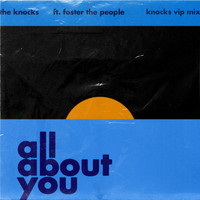 The Knocks - All About You (feat. Foster The People) (The Knocks VIP Mix)
