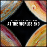 The Chronicles of Manimal and Samara - At The Worlds End (Explicit)