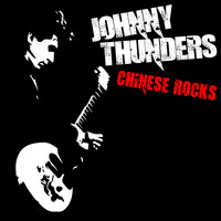 Johnny Thunders - Chinese Rocks (Explicit)