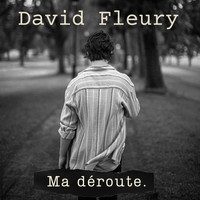 David Fleury - Ma déroute (Radio Edit) (Single)