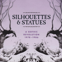 Various Artists - Silhouettes & Statues (A Gothic Revolution 1978 - 1986) (Explicit)