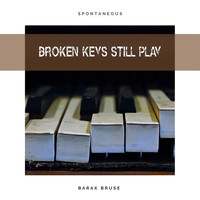 Barak Bruse - Broken Keys Still Play (Spontaneous)