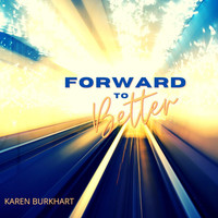 Karen Burkhart - Forward to Better