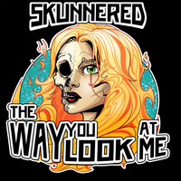 Skunnered - The Way You Look at Me