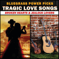 Various Artists - Bluegrass Power Picks: Tragic Love Songs (Broken Hearts & Jealous Lovers)