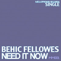 Behic Fellowes - Need It Now
