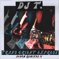 DJ T. - Trans Orient Express (Album Remixes II)