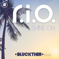 R.I.O. - Shine On (Bluckther Remix)