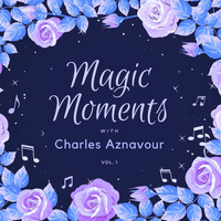 Charles Aznavour - Magic Moments with Charles Aznavour, Vol. 1