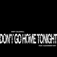 Andy Caldwell - Don't Go Home Tonight (Part 1)