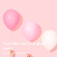 Composer Melvin Fromm Jr - True Nice Hat Trick Ways (Rock Version) (Rock Version)