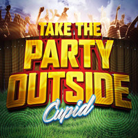 Cupid - Take the Party Outside