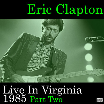Eric Clapton - Live In Virginia 1985 Part Two (Live)