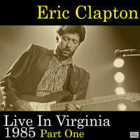 Eric Clapton - Live In Virginia 1985 Part One (Live)