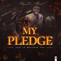 Minister Afam - My Pledge (Just to Worship You)