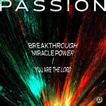 Passion - Breakthrough Miracle Power / You Are The Lord