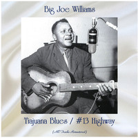 Big Joe Williams - Tiajuana Blues / #13 Highway (All Tracks Remastered)