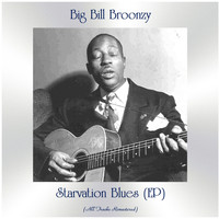 Big Bill Broonzy - Starvation Blues (EP) (All Tracks Remastered)