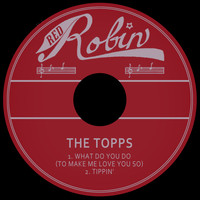 The Topps - What Do You Do (To Make Me Love You so) / Tippin'