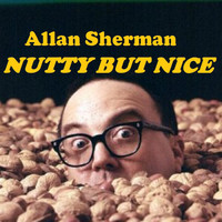 Allan Sherman - Allan Sherman is Nutty But Nice