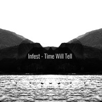 Infest - Time Will Tell