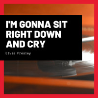 Elvis Presley - I'm Gonna Sit Right Down and Cry